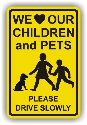 We Love Our Children and Pets Please Drive Slowly Sign, 5