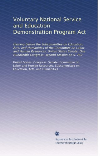 Voluntary National Service and Education Demonstration Program Act: Hearing before the Subcommittee on Education, Arts, and Humanities of the ... Hundredth Congress, second session on S. 762
