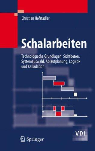 Schalarbeiten: Technologische Grundlagen, Sichtbeton, Systemauswahl, Ablaufplanung, Logistik und Kalkulation (VDI-Buch)