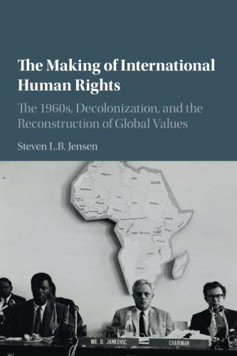 The Making of International Human Rights: The 1960s, Decolonization, and the Reconstruction of Global Values (Human Rights in History) [Steven L. B. Jensen] (Tapa Blanda)