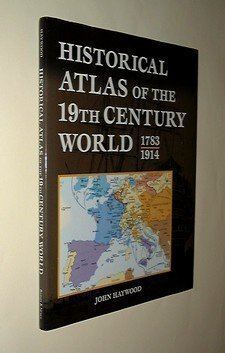 Historical Atlas of the 19th Century World 1783 - 1914