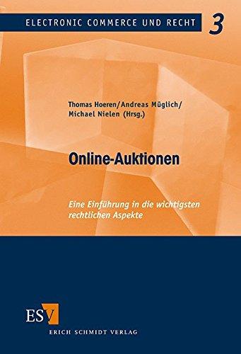 Online-Auktionen: Eine Einführung in die wichtigsten rechtlichen Aspekte (Electronic Commerce und Recht, Band 3)