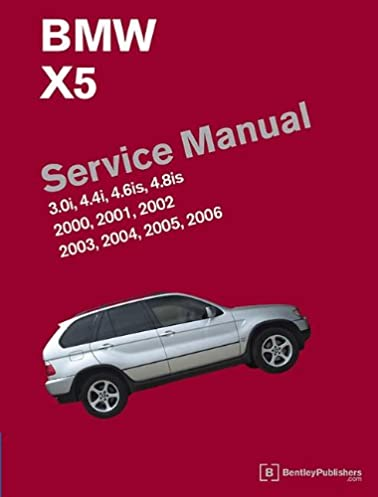 bmw x5 e53 service manual 2000 2001 2002 2003 2004 2005 rh amazon com 2019 BMW X5 bentley repair manual bmw x5