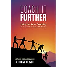 Coach It Further: Using the Art of Coaching to Improve School Leadership