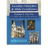 [(London Churches & Olde Celebrities: The City Volume I: A Compleat Guide and Perambulation * * )] [Author: John Blythe Smart] [Apr-2012]