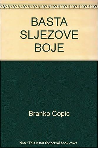 BRANKO COPIC BASTA SLJEZOVE BOJE EPUB