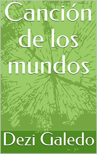 Canción de los mundos (Spanish Edition) by [Galedo, Dezi]