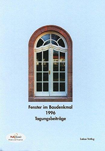 Fenster im Baudenkmal / Fenster im Baudenkmal: 1996. Vortragssammlung der PaX Fachtagung zur denkmal '96
