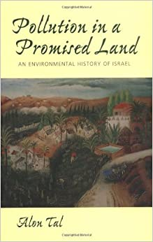 Pollution in a Promised Land: An Environmental History of IsrEl by Alon Tal (2002-08-01)