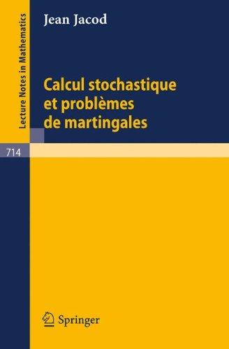Calcul Stochastique et Problèmes de Martingales (Lecture Notes in Mathematics) (French Edition)