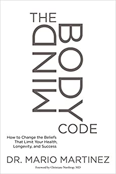 The MindBody Code: How to Change the Beliefs that Limit Your Health, Longevity, and Success (English Edition) de [Martinez, Mario]