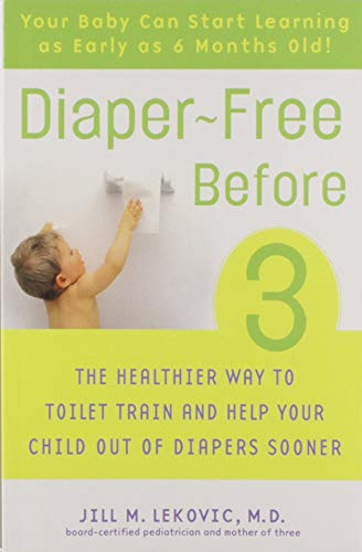Diaper-Free Before 3: The Healthier Way to Toilet Train and Help Your Child Out of Diapers Sooner (Best Way To Toilet Train A Dog)