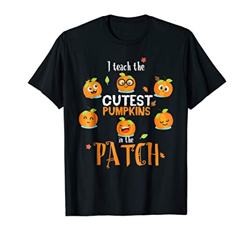 I Teach The Cutest Pumpkins In The Patch Halloween T Shirt ()