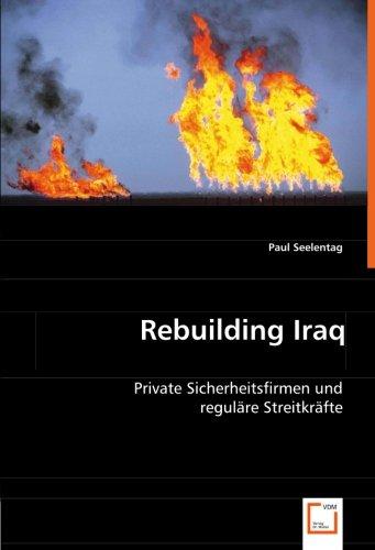 Rebuilding Iraq: Private Sicherheitsfirmen und reguläre Streitkräfte