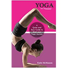 Yoga For Beginners: A Quick and Easy Guide to Start Your Yoga Journey