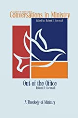 Out of the Office: A Theology of Ministry (Conversations in Ministry)
