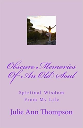 Obscure Memories Of An Old Soul Spiritual Wisdom From My Life