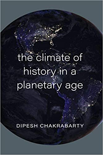 The Climate of History in a Planetary Age: Amazon.de: Chakrabarty, Dipesh:  Fremdsprachige Bücher