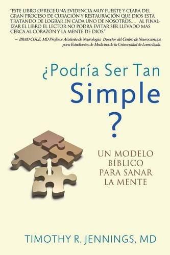 ¿Podria Ser Tan Simple ? UN MODELO BIBLICO PARA SANAR LA MENTE (Spanish Edition) [Timothy R. Jennings] (Tapa Blanda)