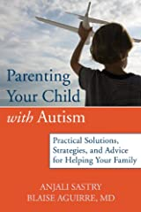 Parenting Your Child with Autism: Practical Solutions, Strategies, and Advice for Helping Your Family Paperback