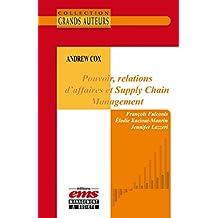 Andrew Cox - Pouvoir, relations d'affaires et Supply Chain Management (Les Grands Auteurs)