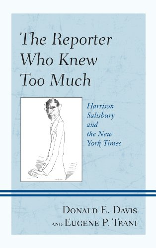 The Reporter Who Knew Too Much: Harrison Salisbury and the New York Times