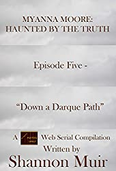 Myanna Moore: Haunted by the Truth Episode Five - Down a Darque Path (Pulp and Mystery Shelf Web Serial Compilations Book 5)
