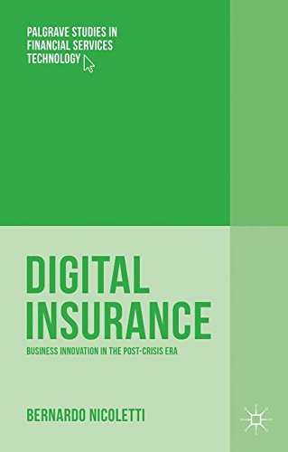 Digital Insurance: Business Innovation in the Post-Crisis Era (Palgrave Studies in Financial Services Technology)