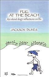 Pug At The Beach, An island dog's reflections on life