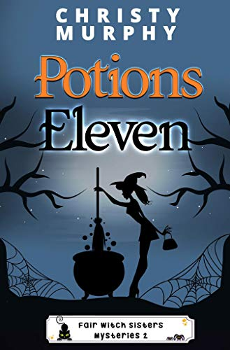 Potions Eleven: A Paranormal Witch Cozy (Fair Witch Sisters Mysteries Book 2) by [Murphy, Christy]