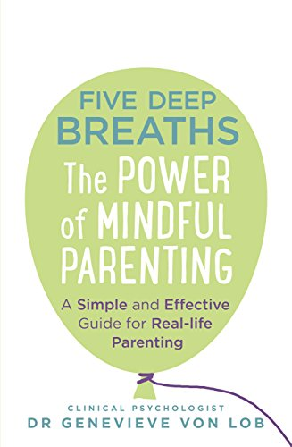 Five Deep Breaths: The Power of Mindful Parenting by [Von Lob, Genevieve]