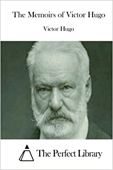 The Memoirs of Victor Hugo (Perfect Library)