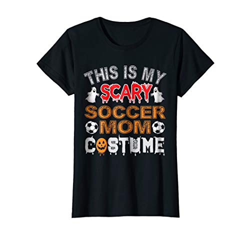 Womens This is my scary Soccer Mom Costume TShirt