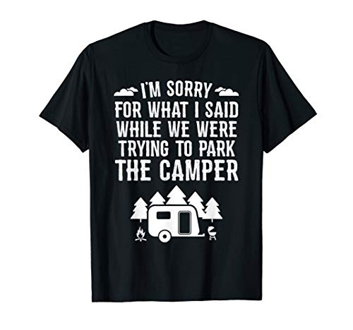 7f0a35d4 Sorry For What I Said While Parking RV Camping T-Shirt Gift
