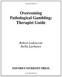 Overcoming Pathological Gambling: Therapist Guide (Treatments That Work)