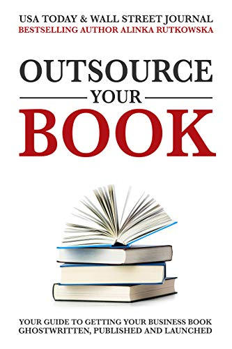 Pdf Education Outsource Your Book: Your Guide to Getting Your Business Book Ghostwritten, Published and Launched