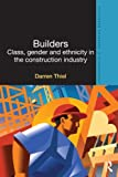 Builders : Class, Gender and Ethnicity in the Construction Industry, Thiel, Darren, 0415527198