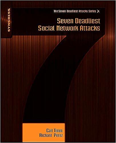 Seven Deadliest Social Network Attacks (Syngress Seven Deadliest Attacks)
