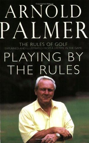 Playing by the Rules: The Rules of Golf Explained and Illustrated from a Lifetime in the Game