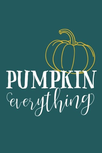 Pumpkin Everything (6x9 Journal): Lined Notebook, 120 Pages - Cute and Funny Inspirational Autumn Quote on Spruce Green for Anyone Who Loves Pumpkins, Fall, or Pumpkin -