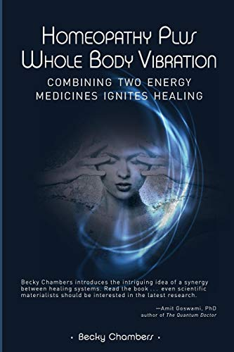 (Homeopathy Plus Whole Body Vibration: Combining Two Energy Medicines Ignites Healing)
