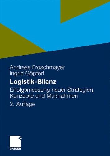 Logistik-Bilanz: Erfolgsmessung Neuer Strategien, Konzepte und Maßnahmen (German Edition)