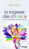 la sagesse des chakras un manuel pratique r?volutionnaire