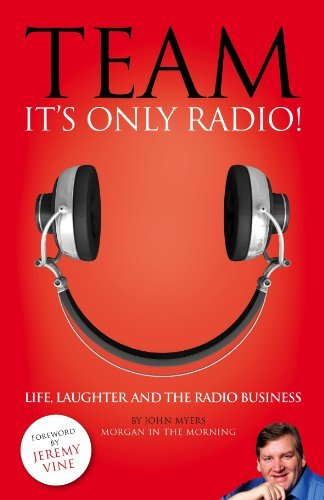 Team, It's Only Radio! by John Myers (2012-10-29)