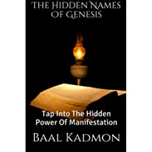 The Hidden Names Of Genesis: Tap Into The Hidden Power Of Manifestation (Sacred Names) (Volume 4)