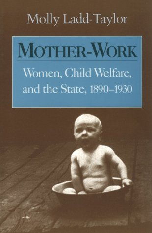 Mother-Work: Women, Child Welfare, and the State, 1890-1930 (Women in American History)