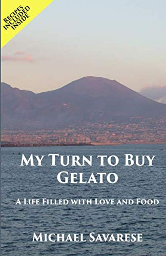 My Turn to Buy Gelato: A Life Filled with Love and Food by Michael Savarese