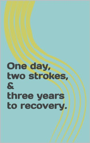 A short story about 1 day, 2 strokes and 3 years to recovery.