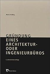 Gründung eines Architektur- oder Ingenieurbüros: Praxishilfen zur Gründung, Neuorientierung und zum Marketing