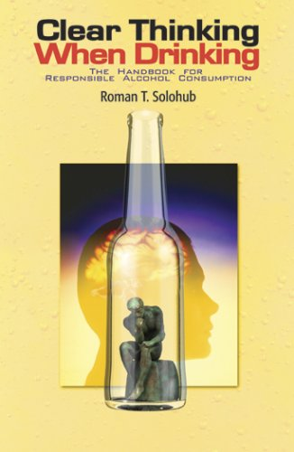 Clear Thinking When Drinking: The Handbook for Responsible Alcohol Consumption